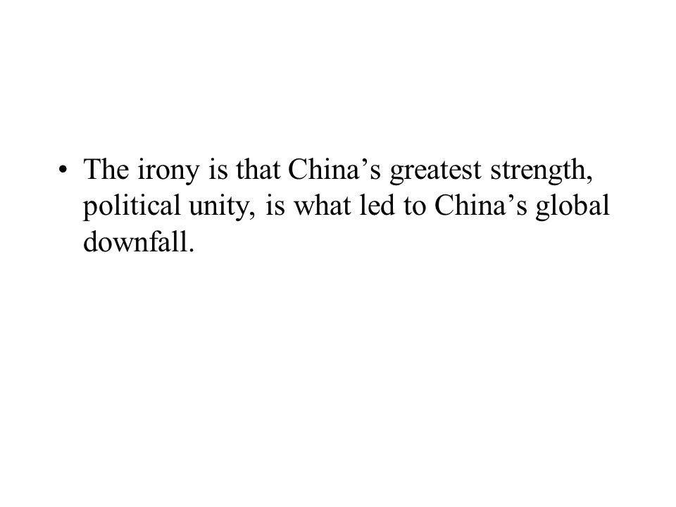 The irony is that China's greatest strength, political unity, is what led to China's global downfall.