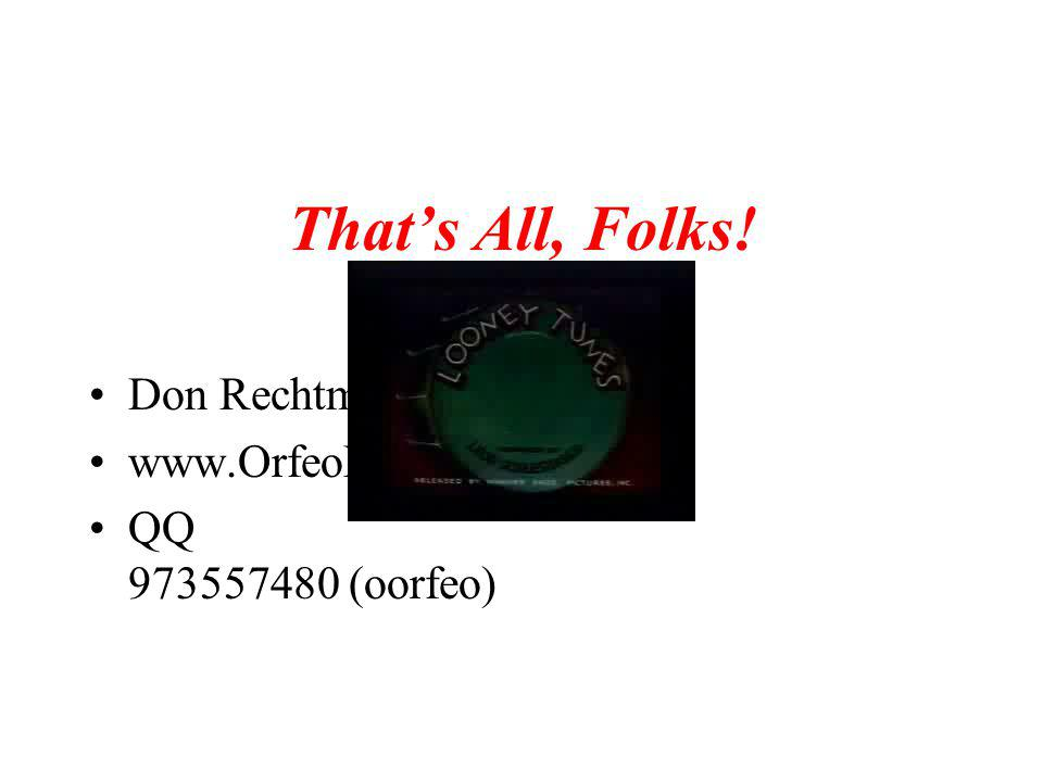 That's All, Folks! Don Rechtman www.OrfeoMusic.org