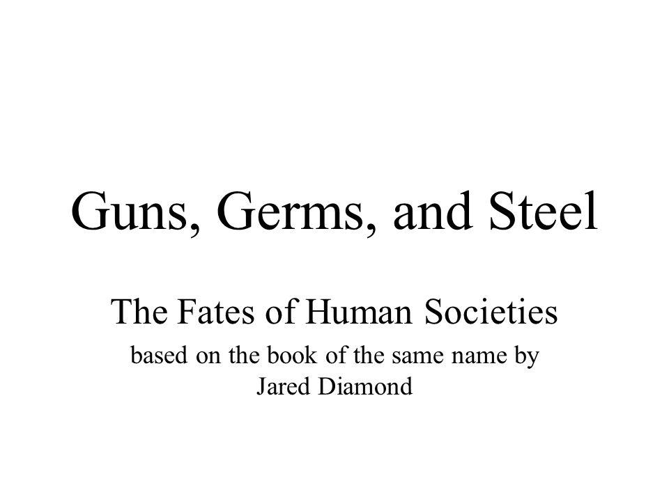 guns germs and steel essay conclusion Guns germs and steel essay assignment using the theories presented by jared diamond in the documentary guns germs and steel, write a 5 paragraph essay.