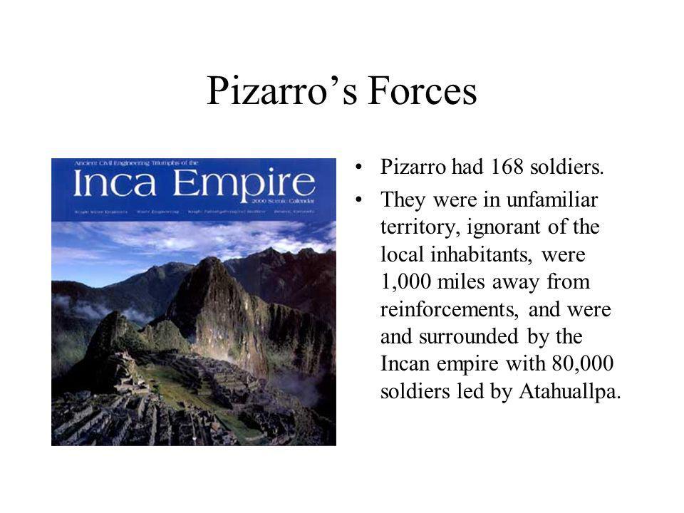 Pizarro's Forces Pizarro had 168 soldiers.
