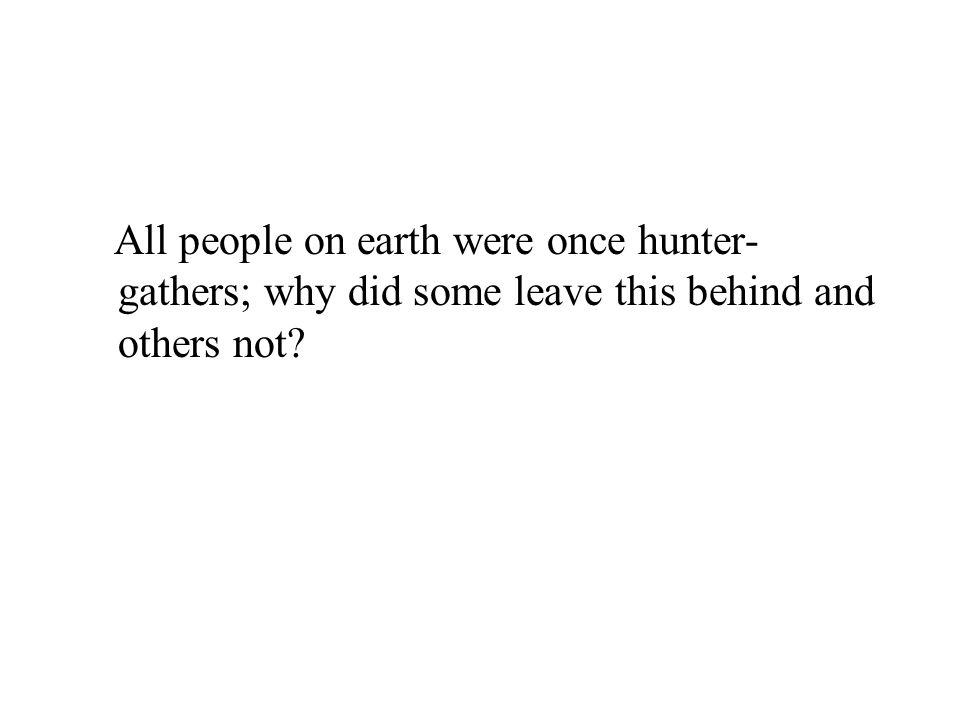 All people on earth were once hunter-gathers; why did some leave this behind and others not
