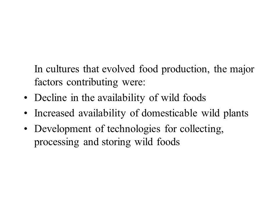 In cultures that evolved food production, the major factors contributing were: