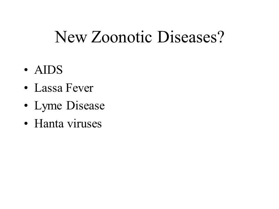 New Zoonotic Diseases AIDS Lassa Fever Lyme Disease Hanta viruses