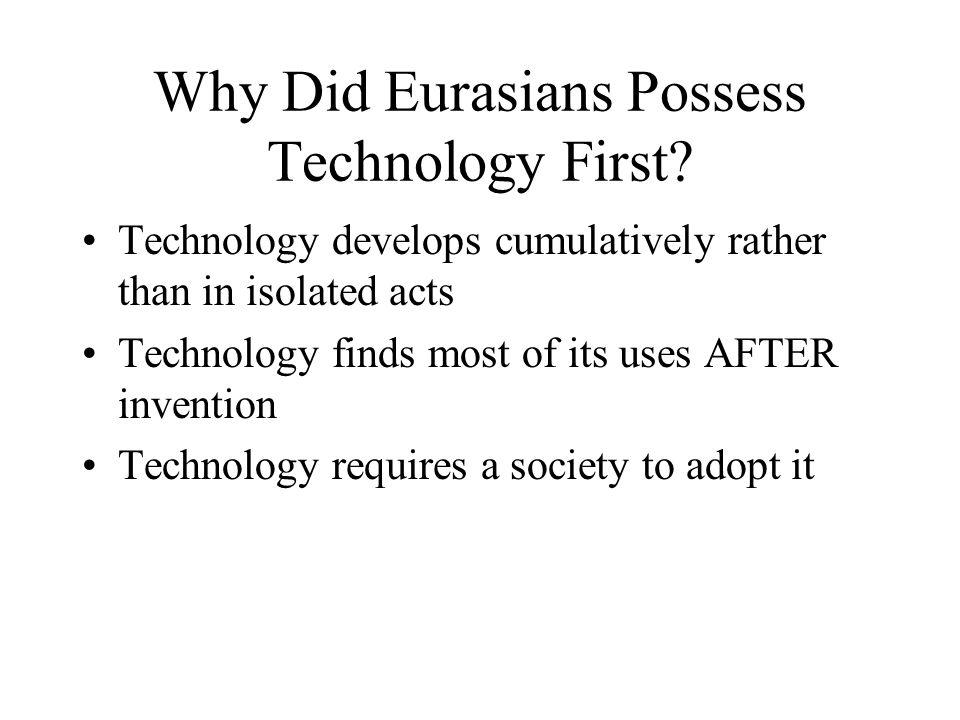 Why Did Eurasians Possess Technology First