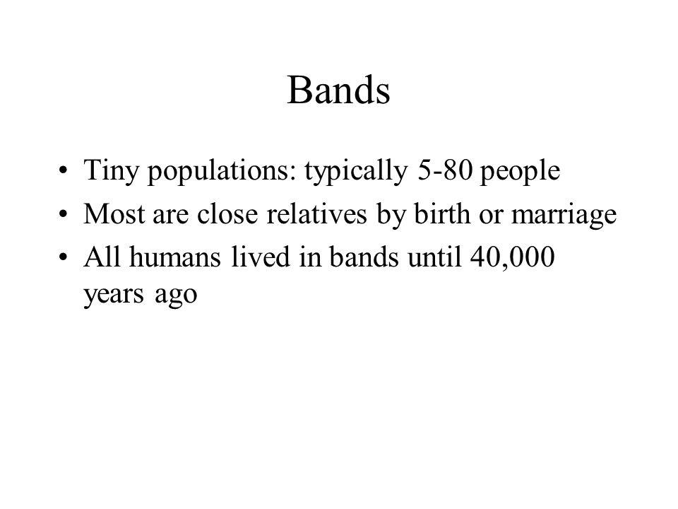 Bands Tiny populations: typically 5-80 people