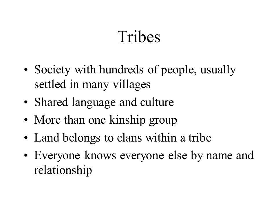Tribes Society with hundreds of people, usually settled in many villages. Shared language and culture.