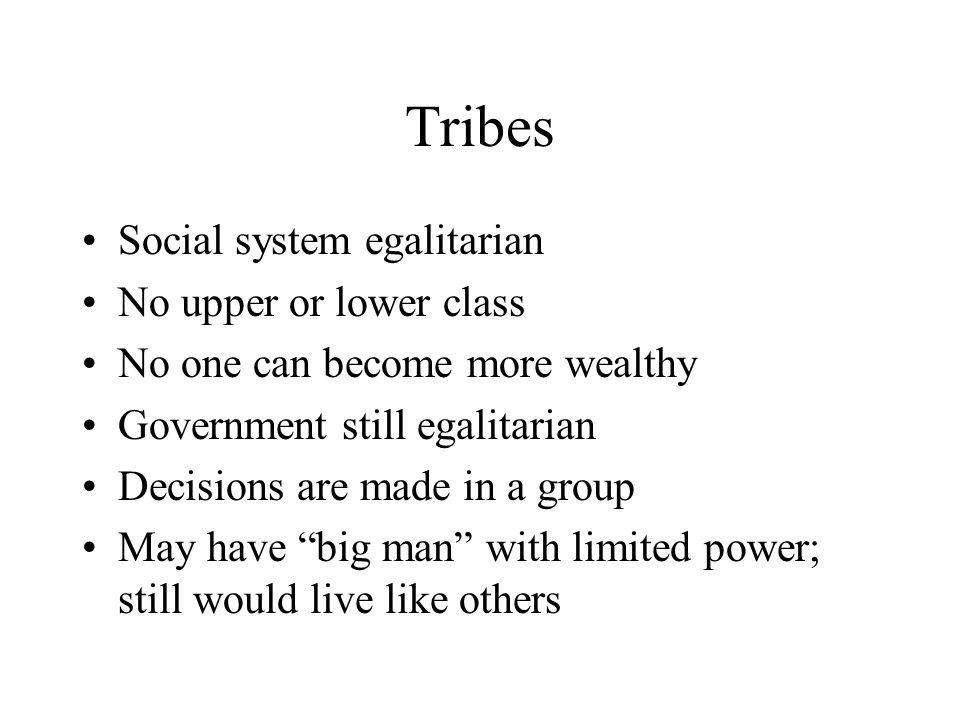 Tribes Social system egalitarian No upper or lower class