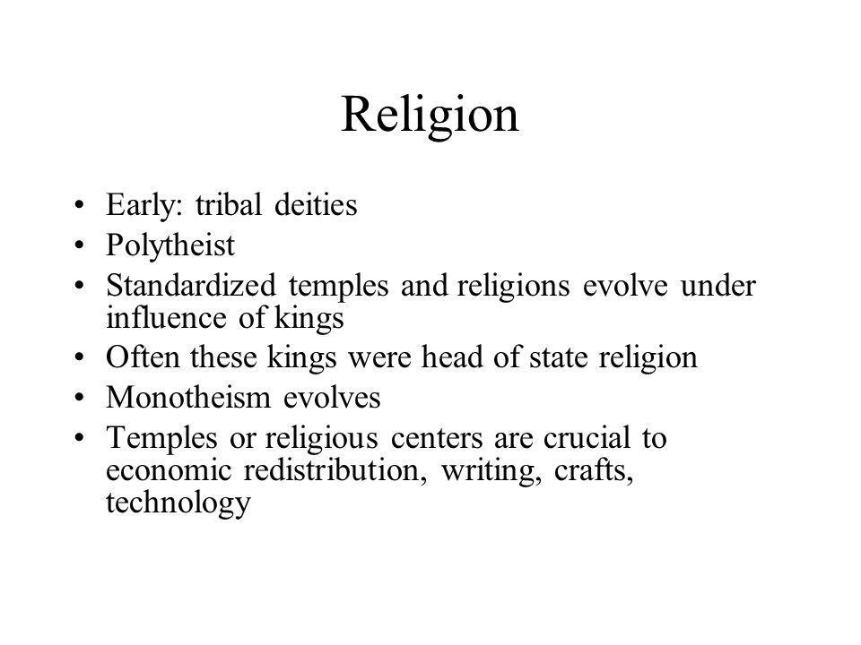 Religion Early: tribal deities Polytheist