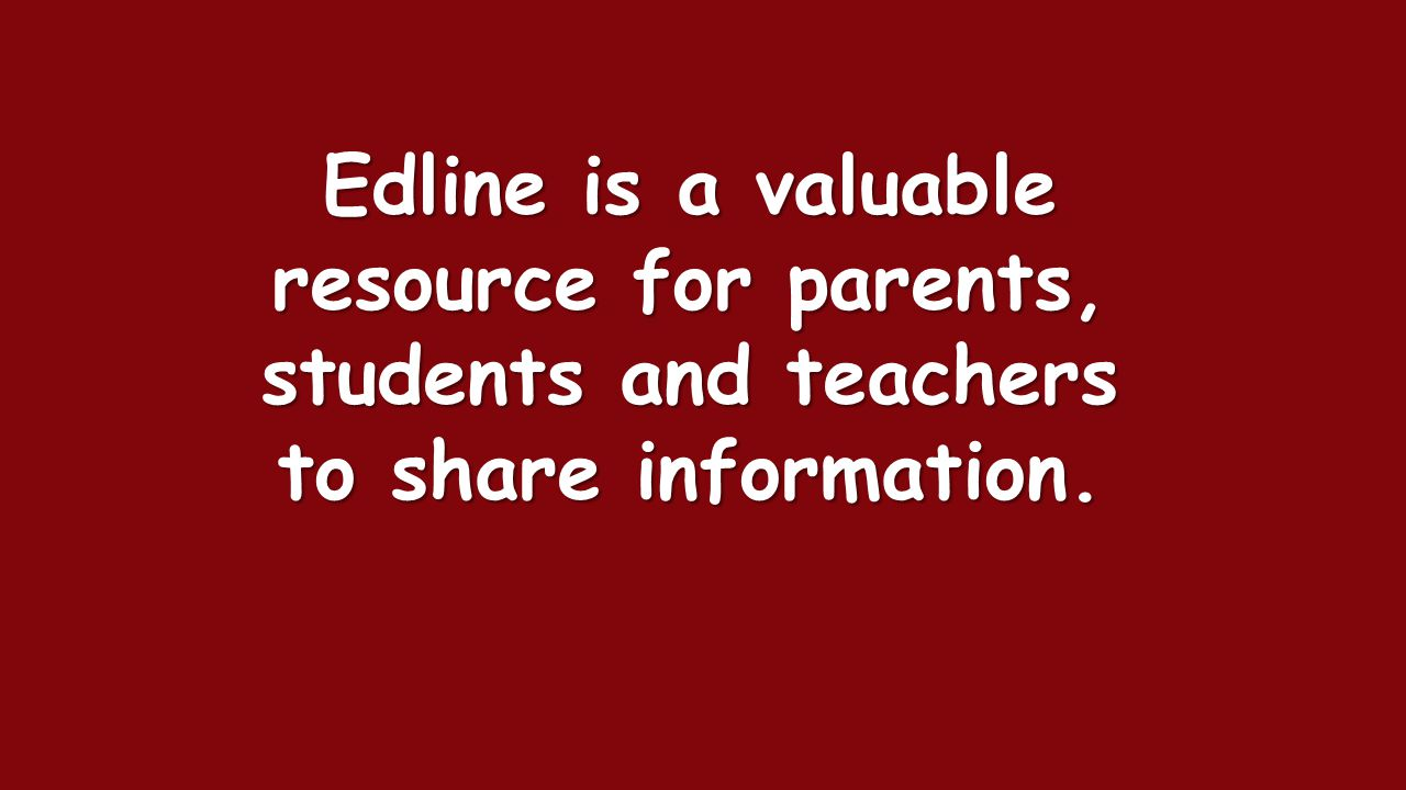 Edline is a valuable resource for parents, students and teachers to share information.