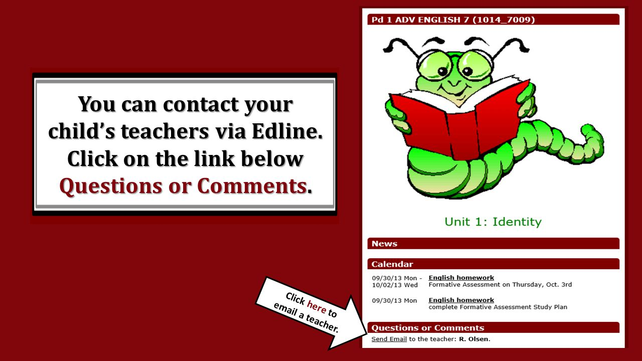 You can contact your child's teachers via Edline.