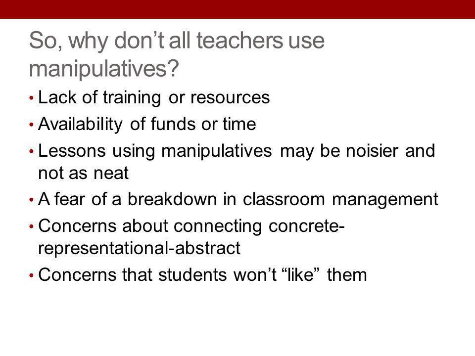 So, why don't all teachers use manipulatives