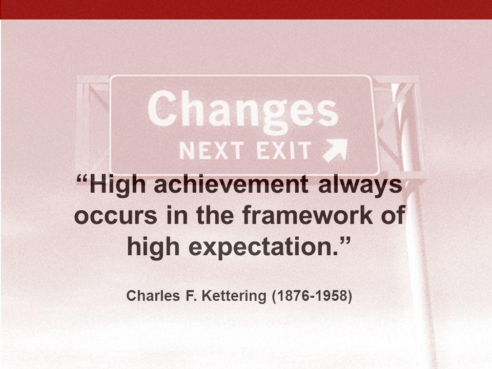 High achievement always occurs in the framework of high expectation.
