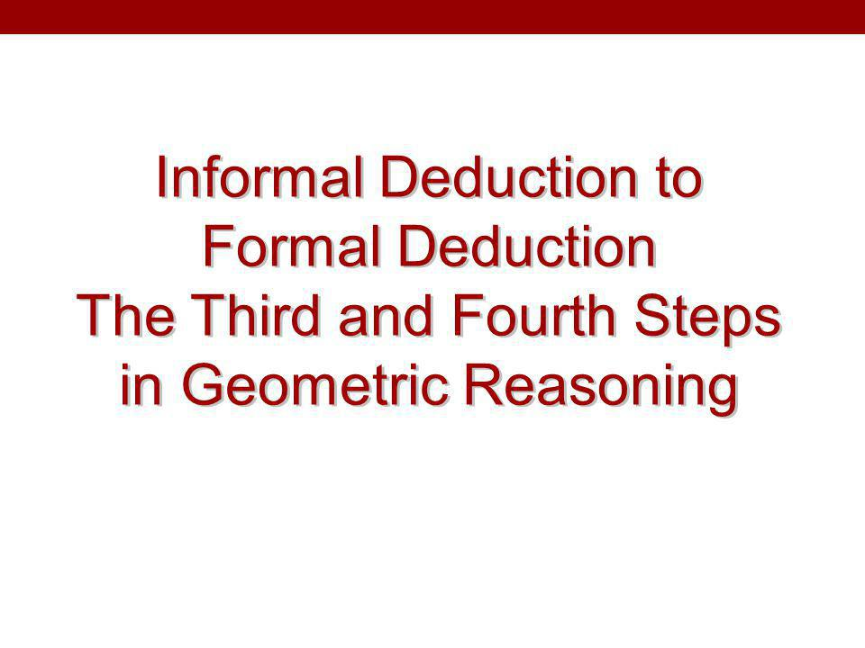 Informal Deduction to Formal Deduction The Third and Fourth Steps