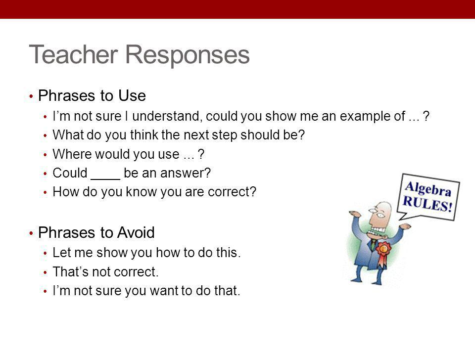 Teacher Responses Phrases to Use Phrases to Avoid