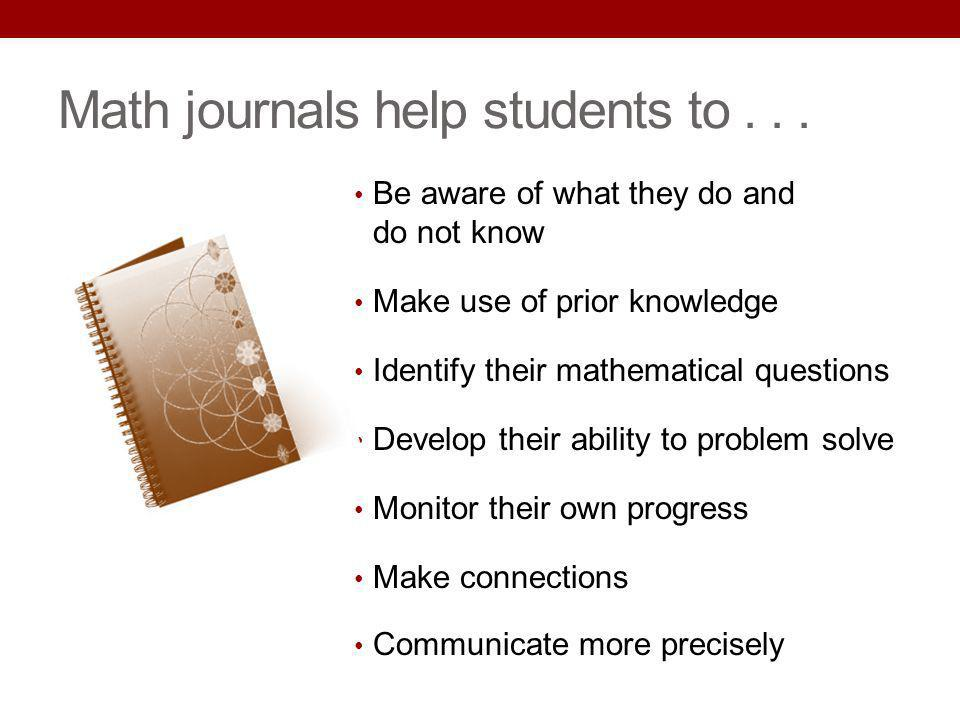 Math journals help students to . . .