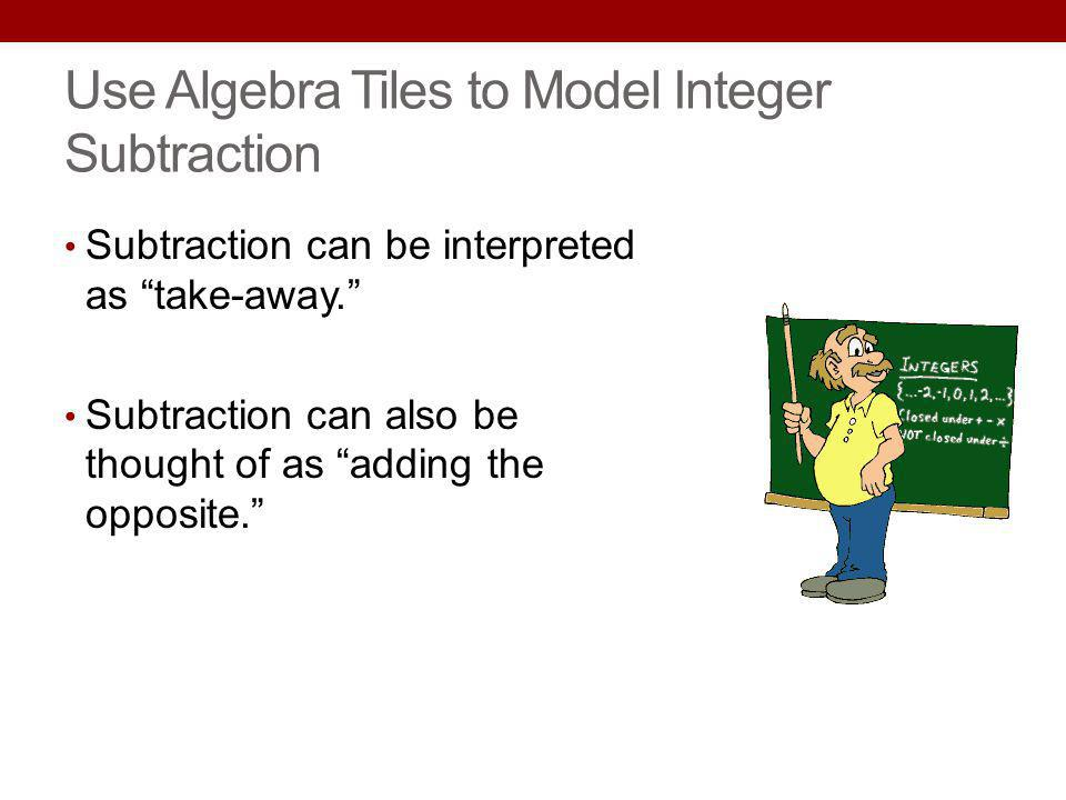 Use Algebra Tiles to Model Integer Subtraction