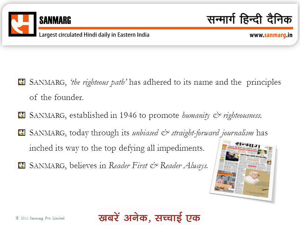 Sanmarg, 'the righteous path' has adhered to its name and the principles of the founder.