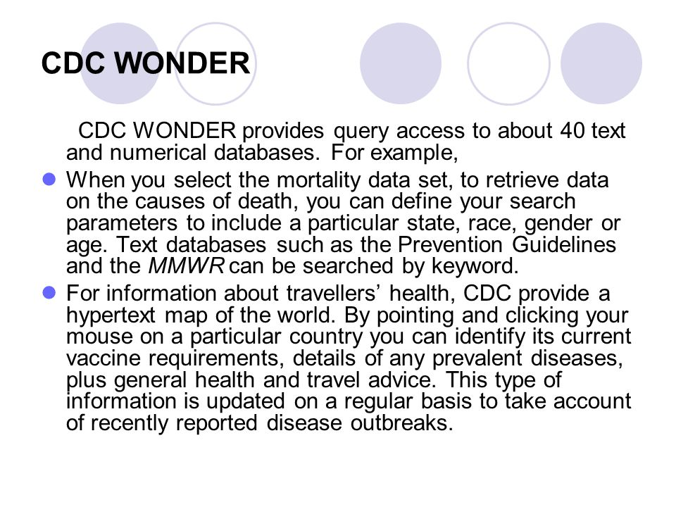 CDC WONDER CDC WONDER provides query access to about 40 text and numerical databases. For example,