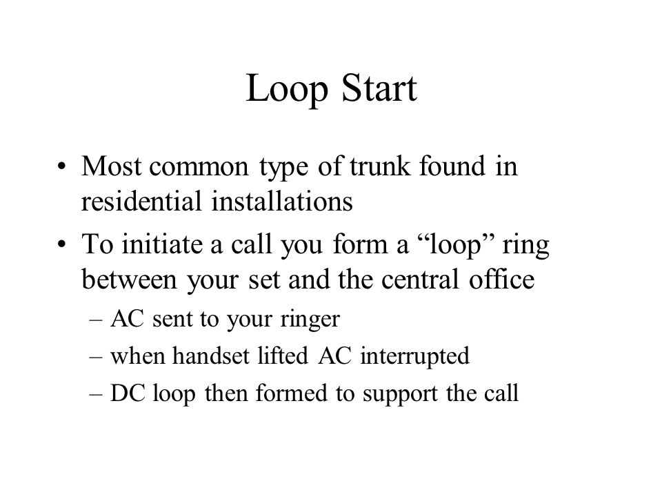 Loop Start Most common type of trunk found in residential installations.