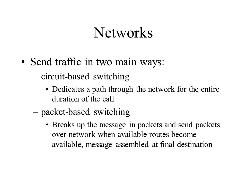 Networks Send traffic in two main ways: circuit-based switching