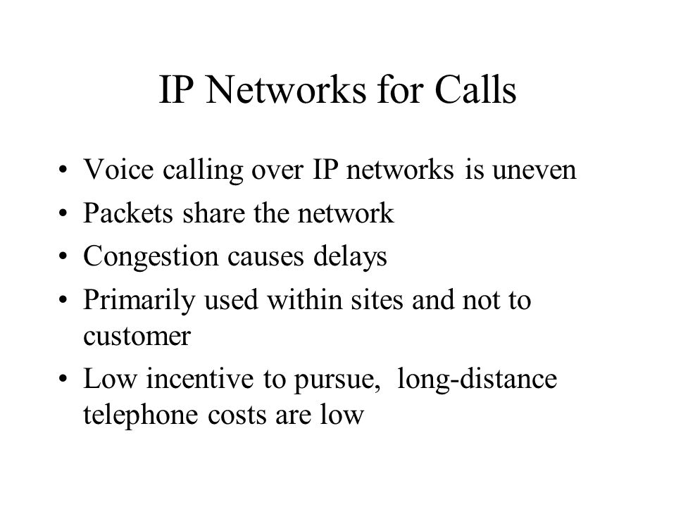IP Networks for Calls Voice calling over IP networks is uneven