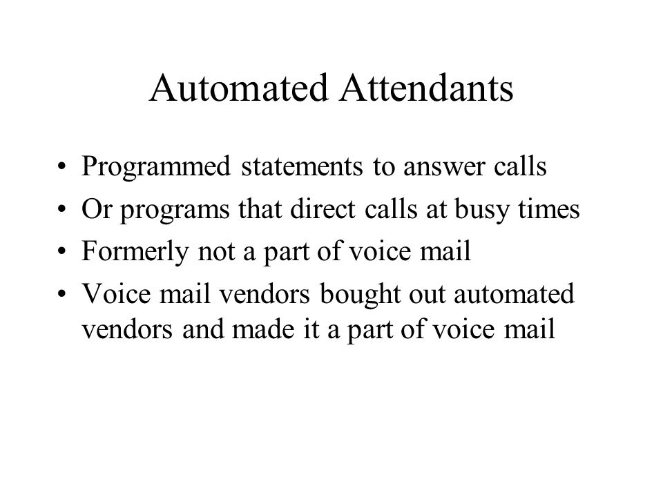 Automated Attendants Programmed statements to answer calls