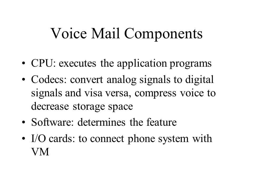 Voice Mail Components CPU: executes the application programs