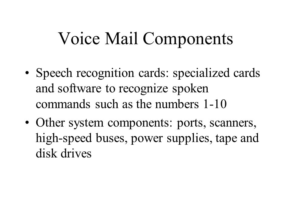 Voice Mail Components Speech recognition cards: specialized cards and software to recognize spoken commands such as the numbers 1-10.