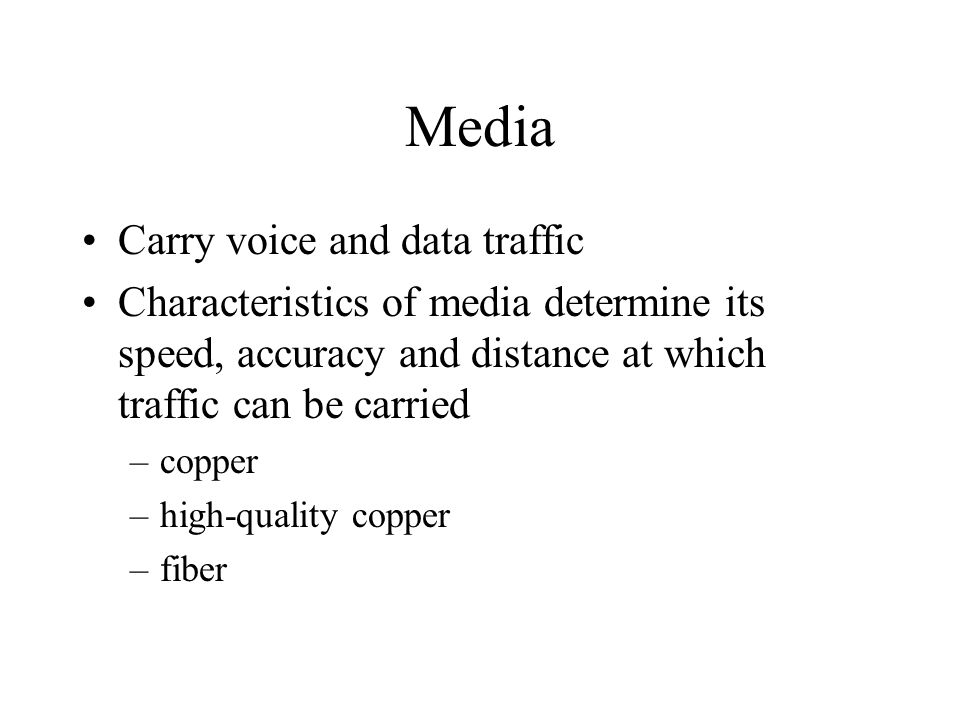 Media Carry voice and data traffic