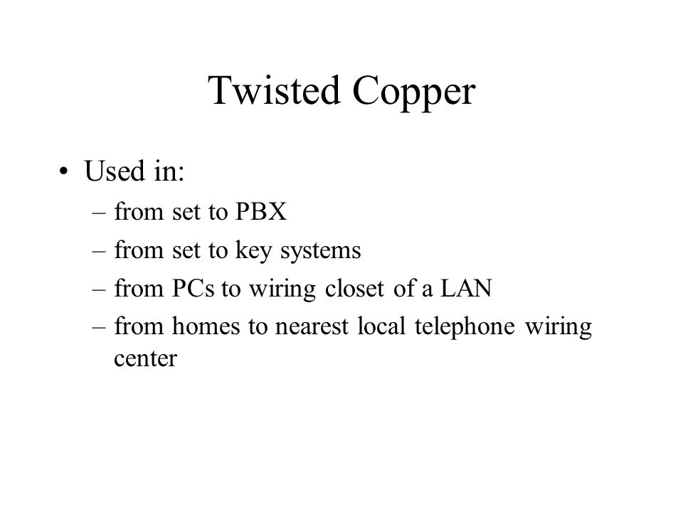 Twisted Copper Used in: from set to PBX from set to key systems