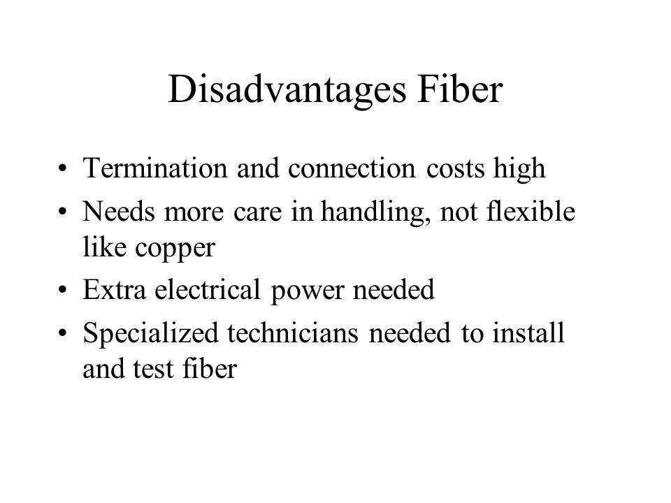 Disadvantages Fiber Termination and connection costs high