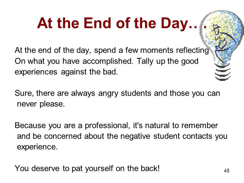At the End of the Day…. At the end of the day, spend a few moments reflecting. On what you have accomplished. Tally up the good.