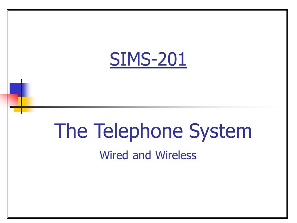 SIMS-201 The Telephone System Wired and Wireless