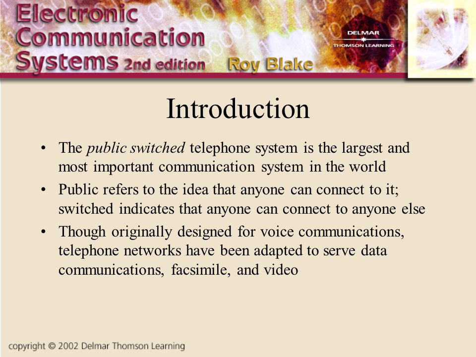 Introduction The public switched telephone system is the largest and most important communication system in the world.
