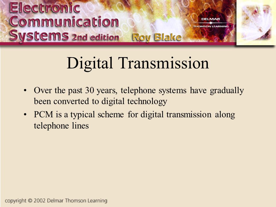 Digital Transmission Over the past 30 years, telephone systems have gradually been converted to digital technology.