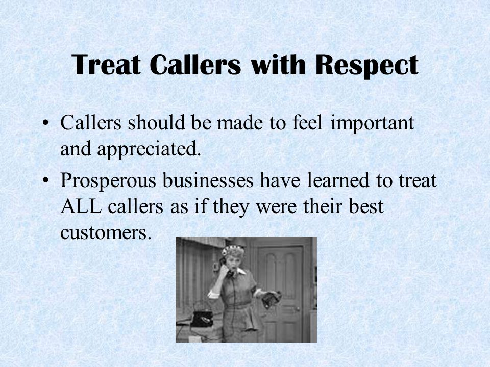 Treat Callers with Respect