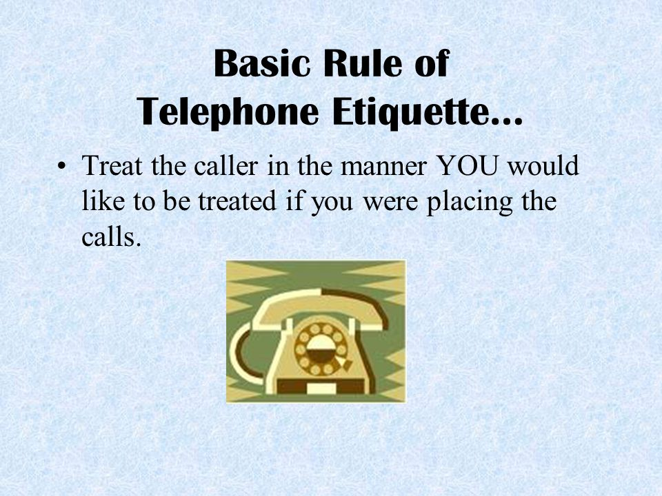 Basic Rule of Telephone Etiquette…