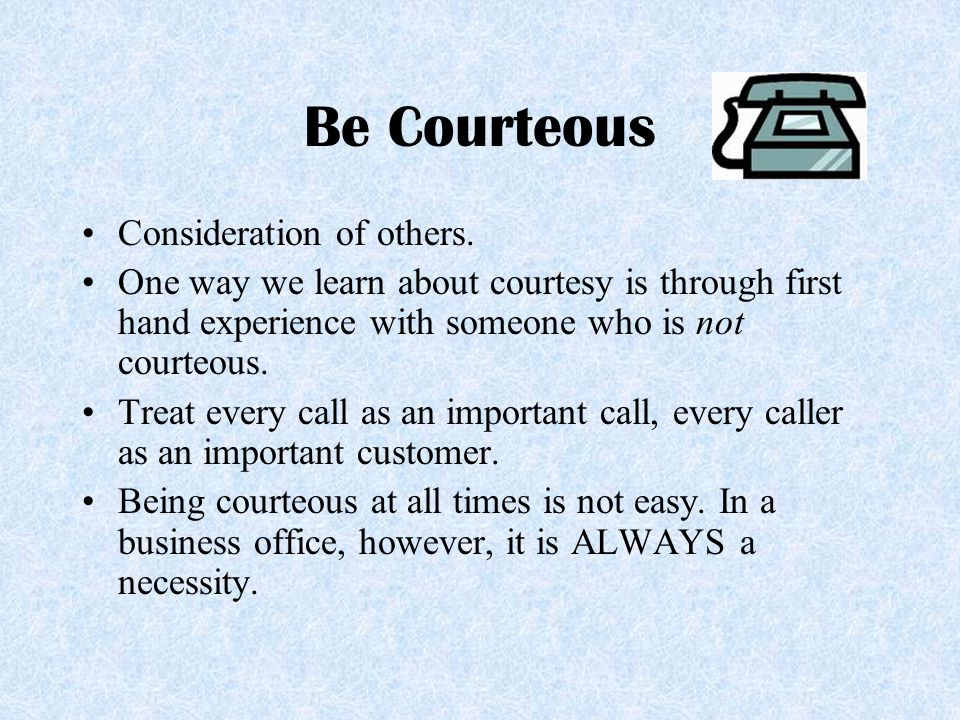 Be Courteous Consideration of others.