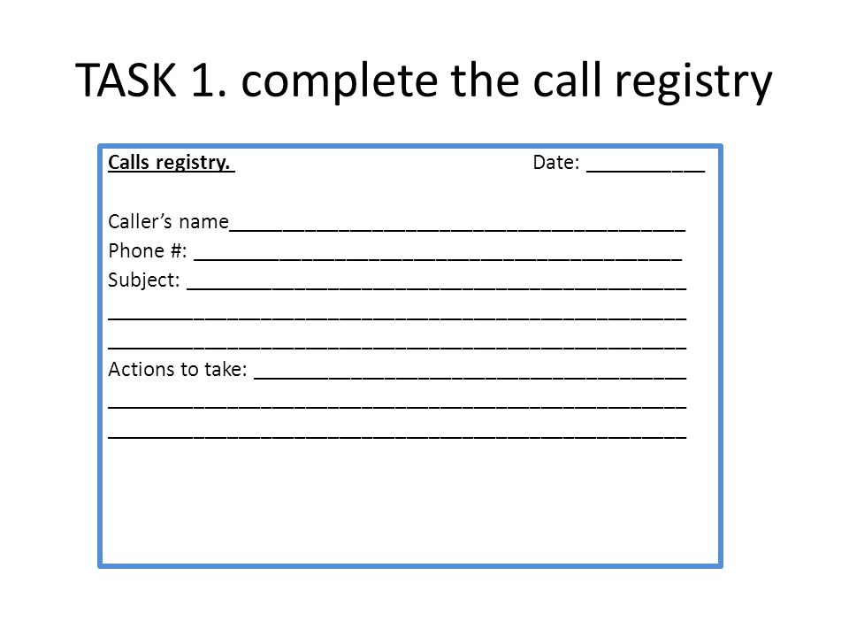 TASK 1. complete the call registry
