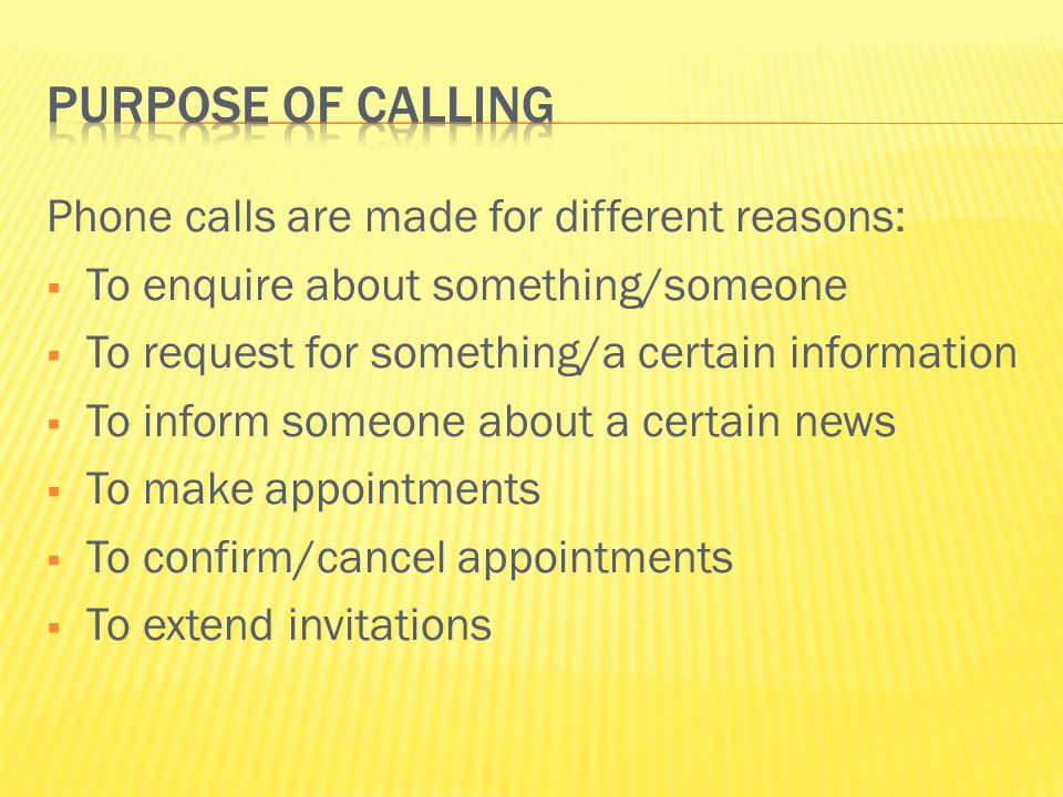 Purpose of calling Phone calls are made for different reasons: