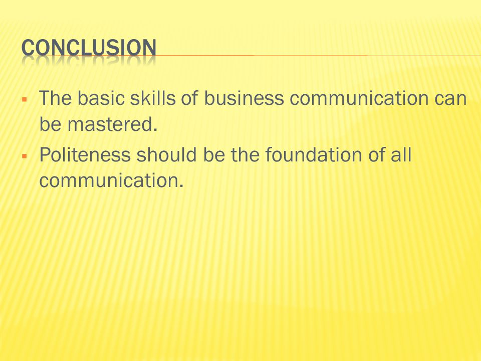 conclusion The basic skills of business communication can be mastered.