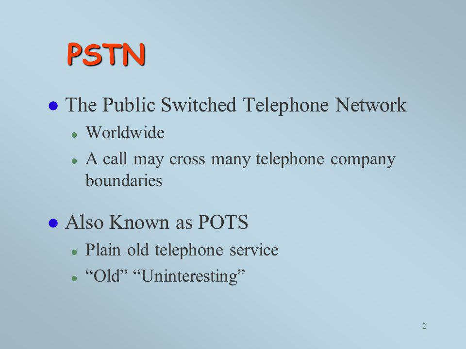 PSTN The Public Switched Telephone Network Also Known as POTS