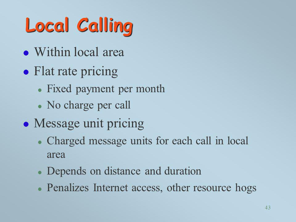 Local Calling Within local area Flat rate pricing Message unit pricing