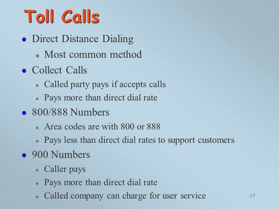 Toll Calls Direct Distance Dialing Most common method Collect Calls