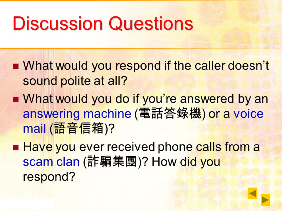 Discussion Questions What would you respond if the caller doesn't sound polite at all