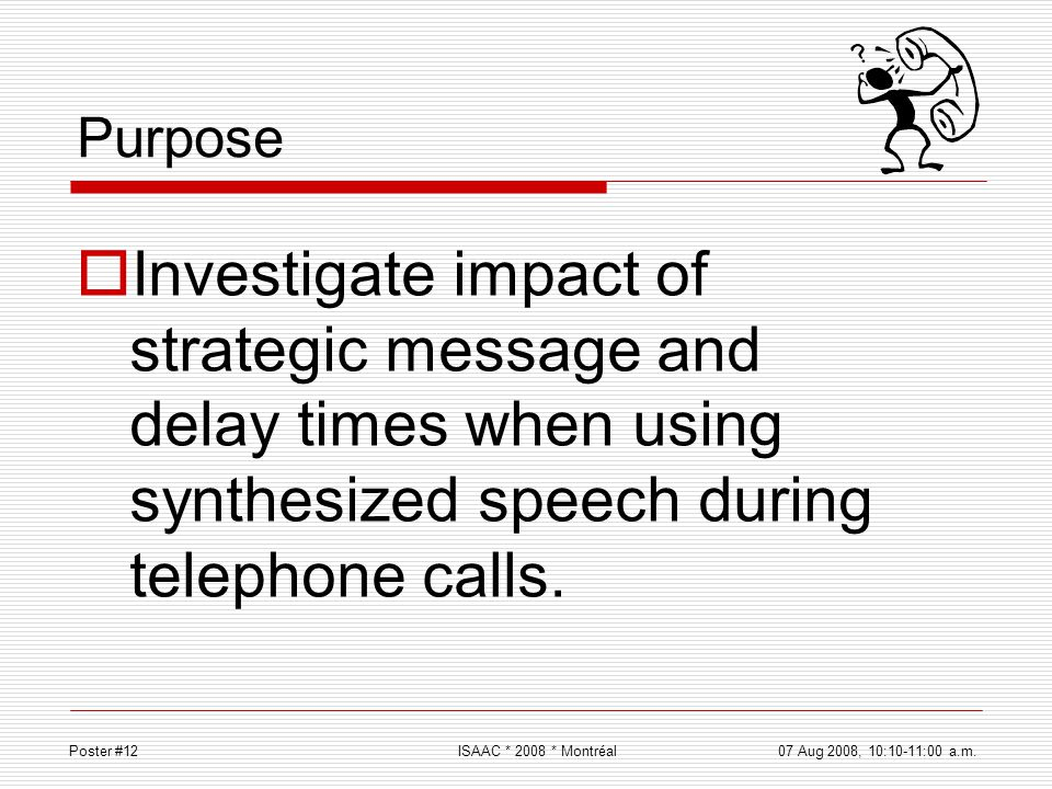 Purpose Investigate impact of strategic message and delay times when using synthesized speech during telephone calls.