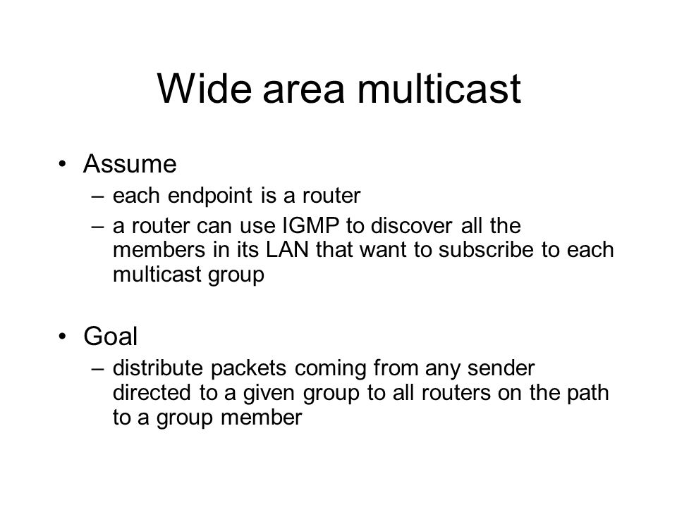 Wide area multicast Assume Goal each endpoint is a router