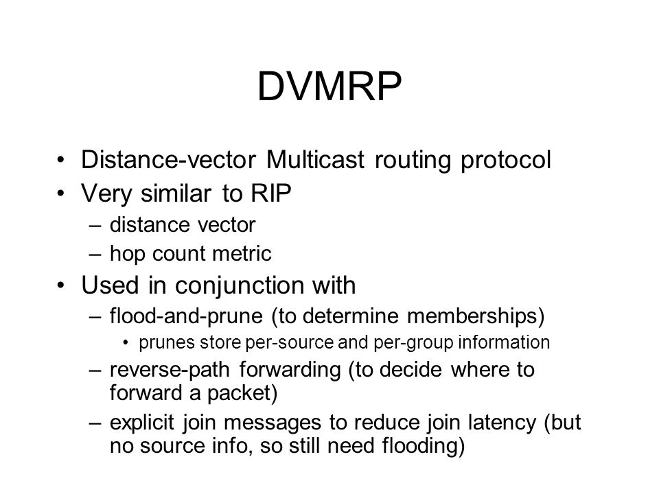 DVMRP Distance-vector Multicast routing protocol Very similar to RIP