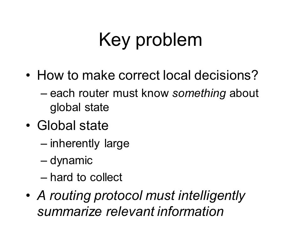 Key problem How to make correct local decisions Global state
