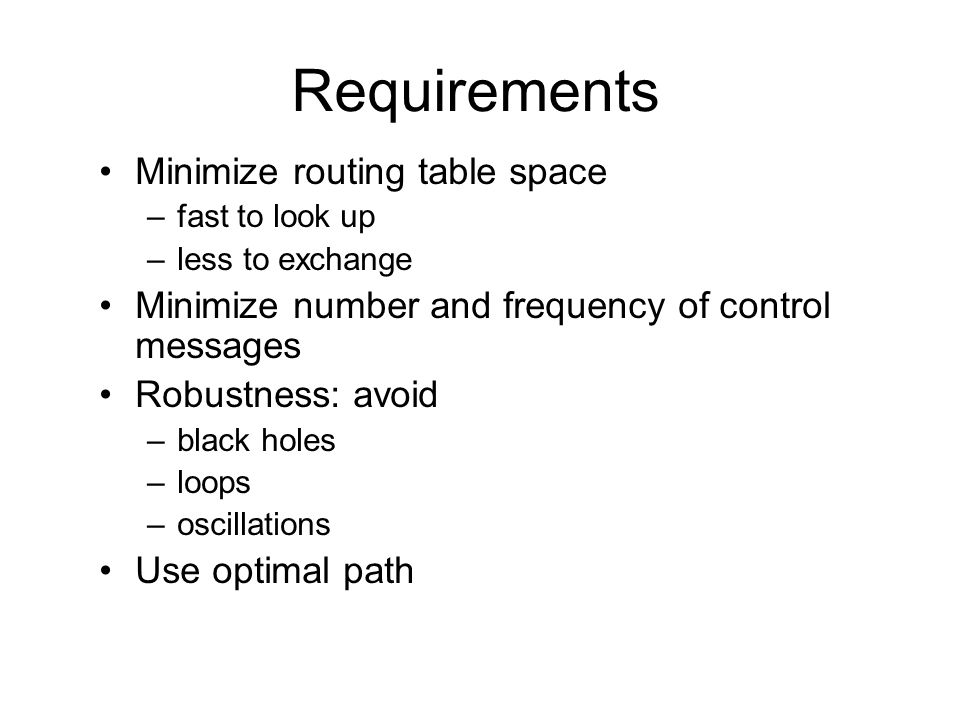 Requirements Minimize routing table space